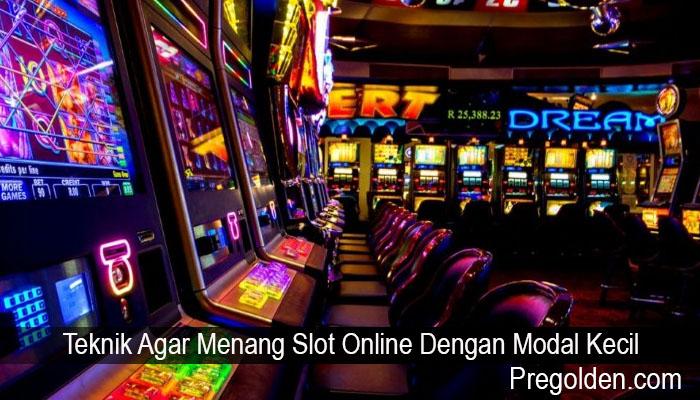 Teknik Agar Menang Slot Online Dengan Modal Kecil