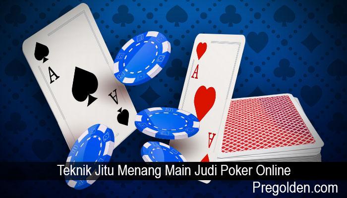 Teknik Jitu Menang Main Judi Poker Online