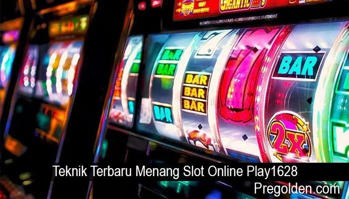 Teknik Terbaru Menang Slot Online Play1628