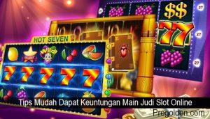 Tips Mudah Dapat Keuntungan Main Judi Slot Online