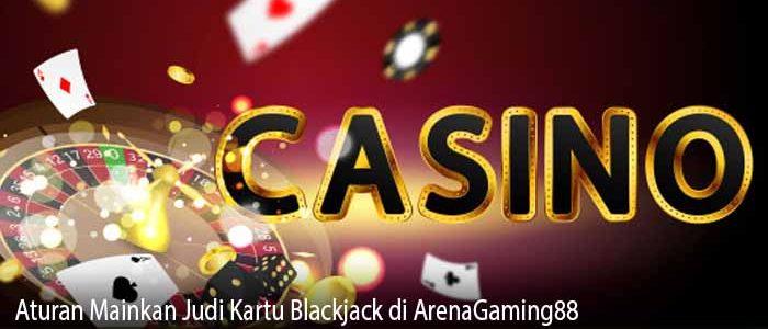 Aturan Mainkan Judi Kartu Blackjack di ArenaGaming88