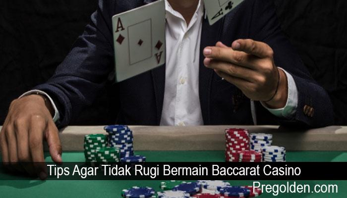 Tips Agar Tidak Rugi Bermain Baccarat Casino