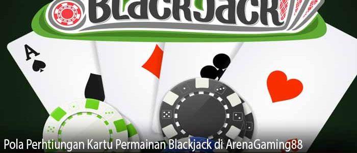 Pola Perhtiungan Kartu Permainan Blackjack di ArenaGaming88